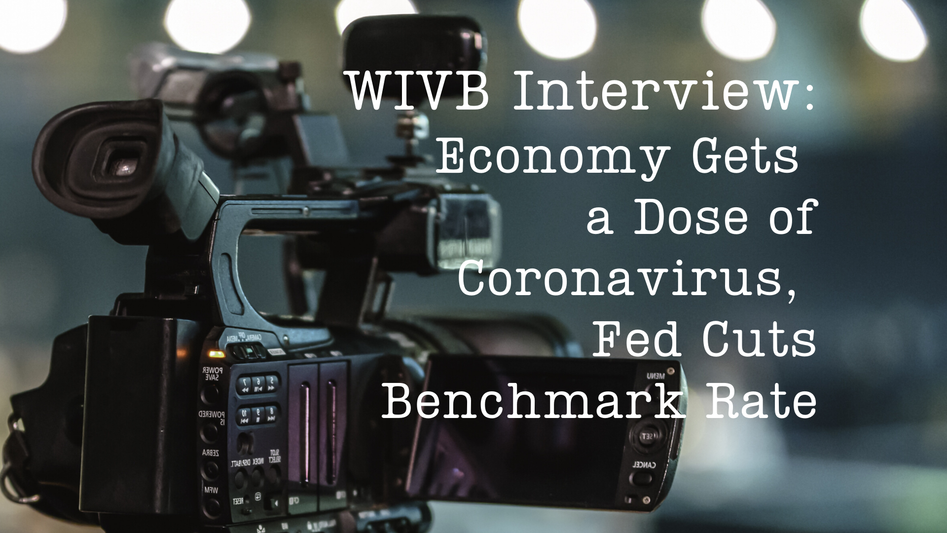 WIVB: Economy Gets a Dose of Coronavirus, Fed Cuts Benchmark Rate