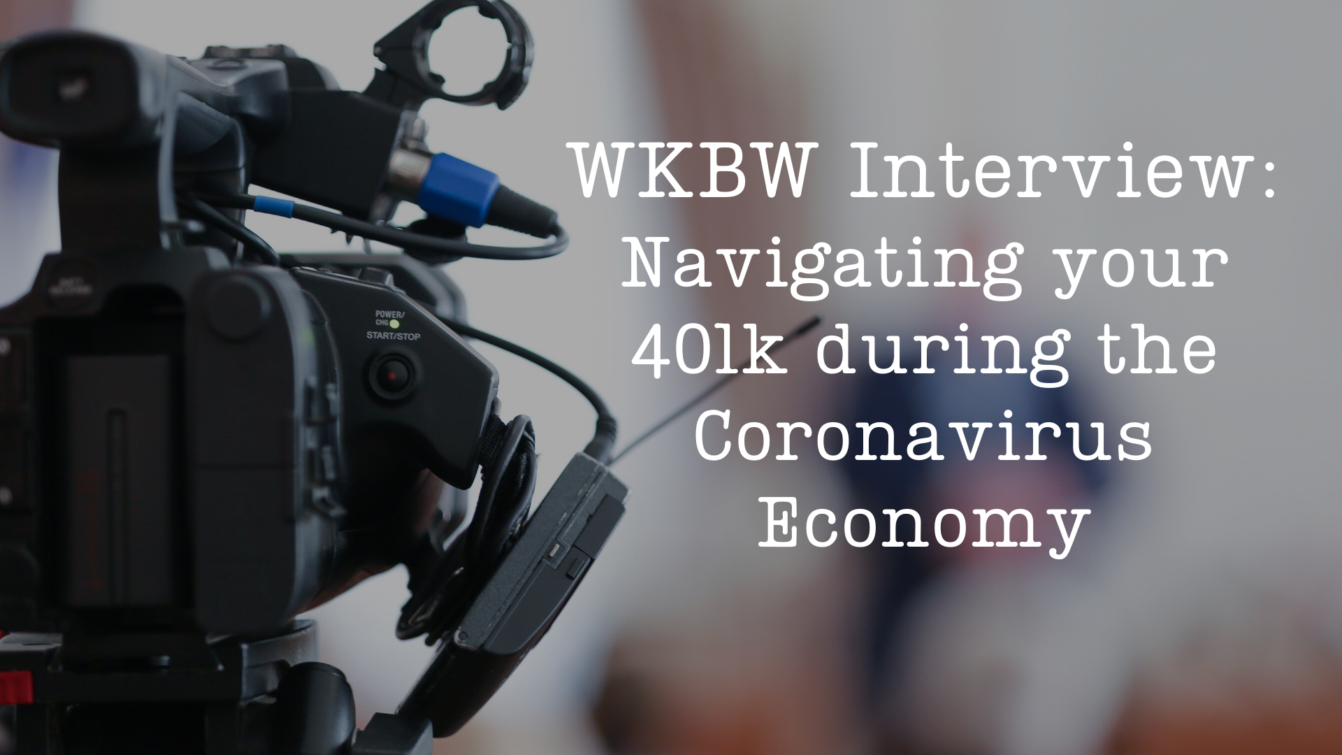 WKBW Interview: Navigating your 401k during the Coronavirus Economy